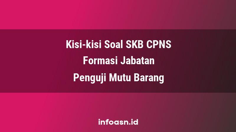 Kisi-Kisi Soal SKB CPNS Formasi Penguji Mutu Barang Terampil