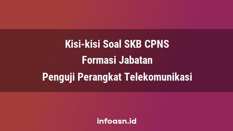 Kisi-Kisi Soal SKB CPNS Formasi Penguji Perangkat Telekomunikasi Ahli Pertama