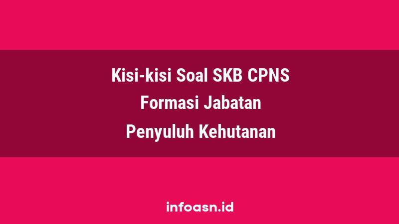 Kisi-Kisi Soal SKB CPNS Formasi Penyuluh Kehutanan Ahli Pertama