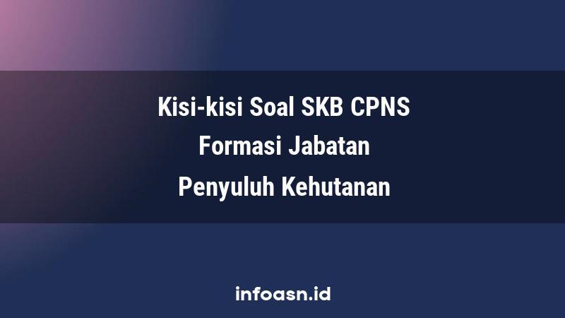 Kisi-Kisi Soal SKB CPNS Formasi Penyuluh Kehutanan Terampil