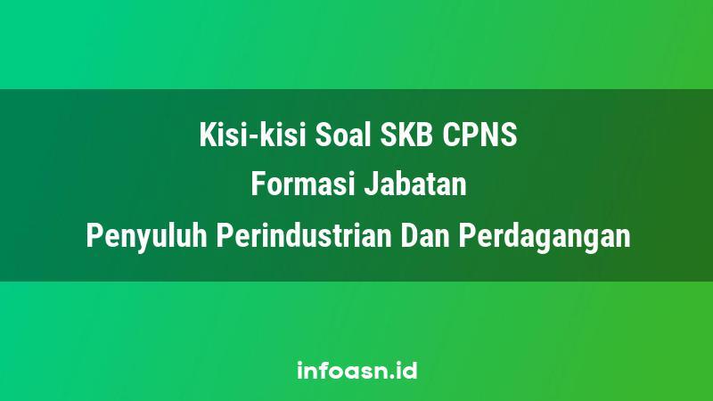 Kisi-Kisi Soal SKB CPNS Formasi Penyuluh Perindustrian Dan Perdagangan Ahli Pertama