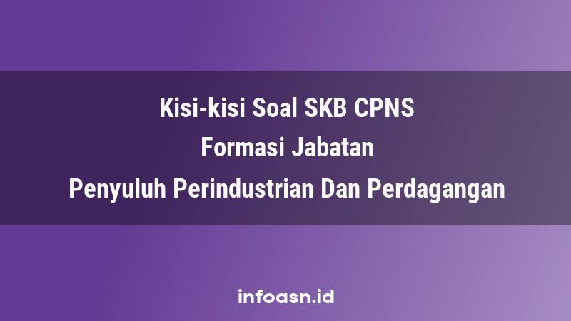 Kisi-Kisi Soal SKB CPNS Formasi Penyuluh Perindustrian Dan Perdagangan Terampil