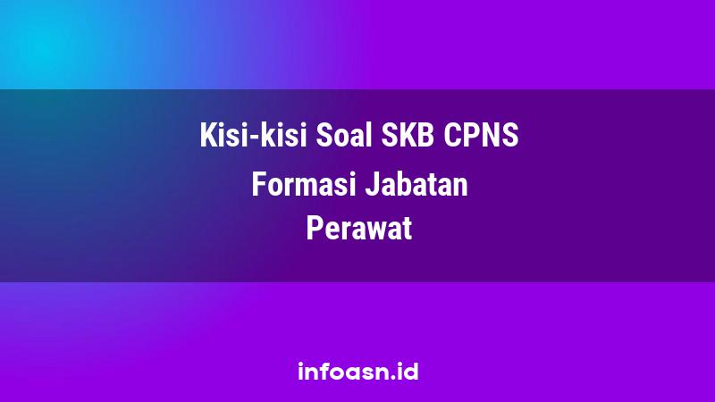 Kisi-Kisi Soal SKB CPNS Formasi Perawat Terampil
