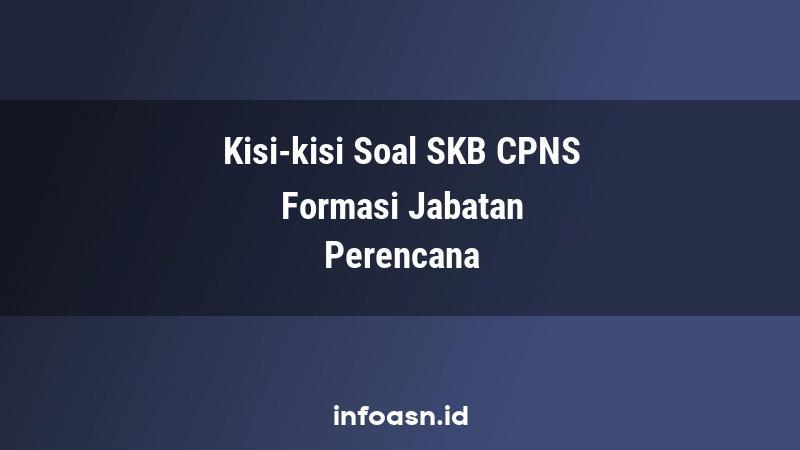 Kisi-Kisi Soal SKB CPNS Formasi Perencana Ahli Pertama