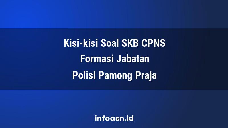 Kisi-Kisi Soal SKB CPNS Formasi Polisi Pamong Praja Pemula