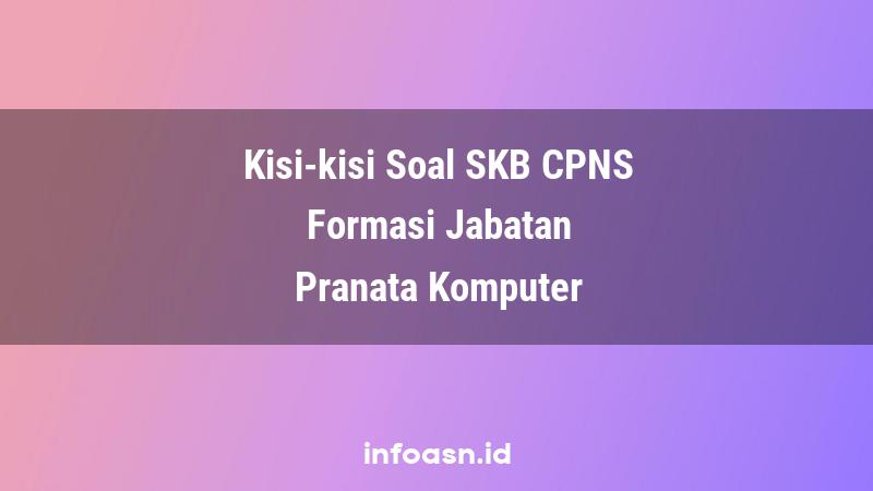 Kisi-Kisi Soal SKB CPNS Formasi Pranata Komputer Ahli Pertama