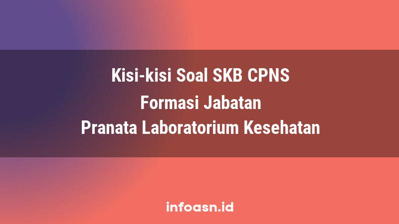 Kisi-Kisi Soal SKB CPNS Formasi Pranata Laboratorium Kesehatan Ahli Pertama