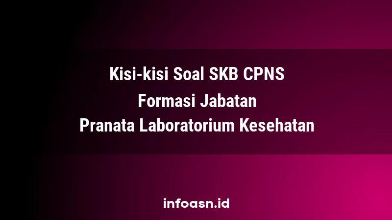 Kisi-Kisi Soal SKB CPNS Formasi Pranata Laboratorium Kesehatan Terampil