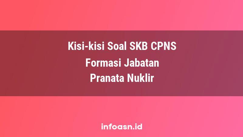 Kisi-Kisi Soal SKB CPNS Formasi Pranata Nuklir Ahli Pertama