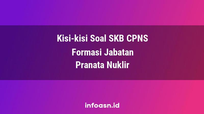 Kisi-Kisi Soal SKB CPNS Formasi Pranata Nuklir Ahli Terampil