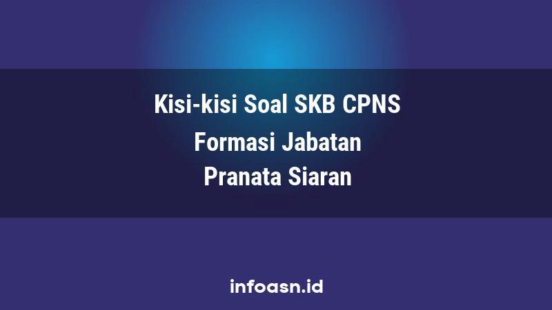 Kisi-Kisi Soal SKB CPNS Formasi Pranata Siaran Ahli Pertama