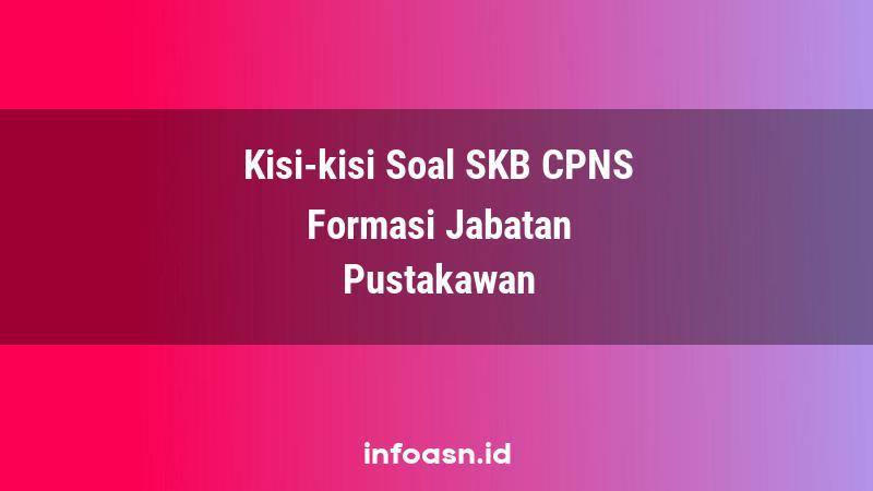 Kisi-Kisi Soal SKB CPNS Formasi Pustakawan Ahli Pertama