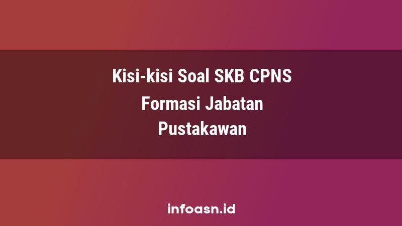 Kisi-Kisi Soal SKB CPNS Formasi Pustakawan Terampil