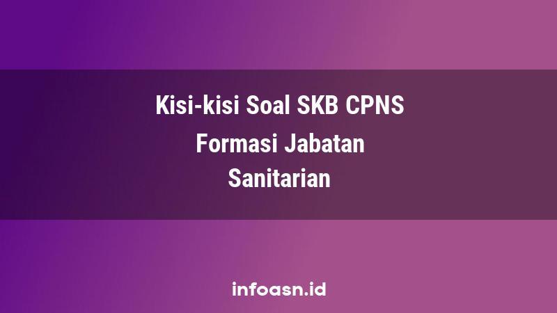 Kisi-Kisi Soal SKB CPNS Formasi Sanitarian Ahli Pertama