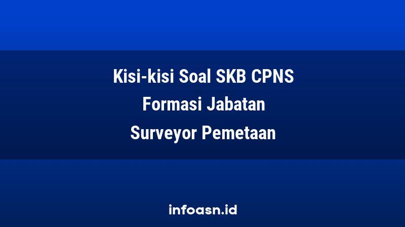 Kisi-Kisi Soal SKB CPNS Formasi Surveyor Pemetaan Ahli Pertama