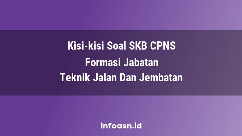 Kisi-Kisi Soal SKB CPNS Formasi Teknik Jalan Dan Jembatan Ahli Pertama