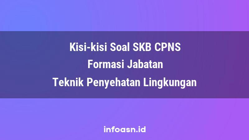 Kisi-Kisi Soal SKB CPNS Formasi Teknik Penyehatan Lingkungan Ahli Pertama