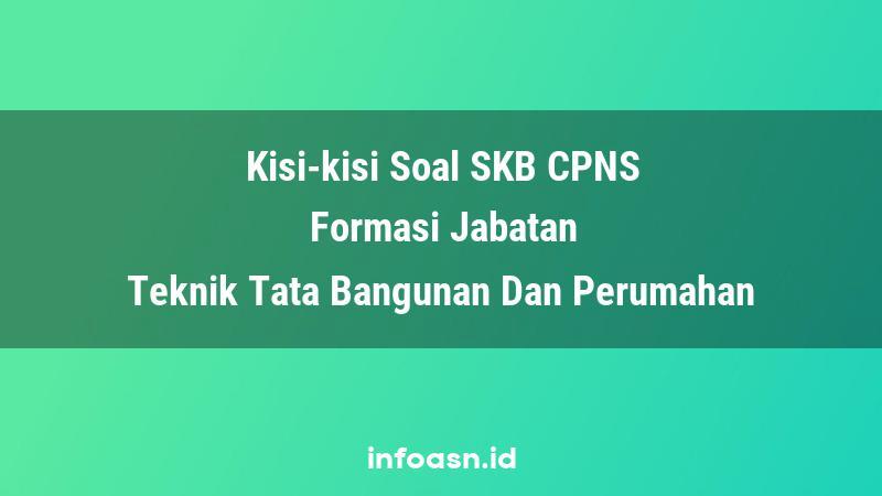 Kisi-Kisi Soal SKB CPNS Formasi Teknik Tata Bangunan Dan Perumahan Ahli Pertama