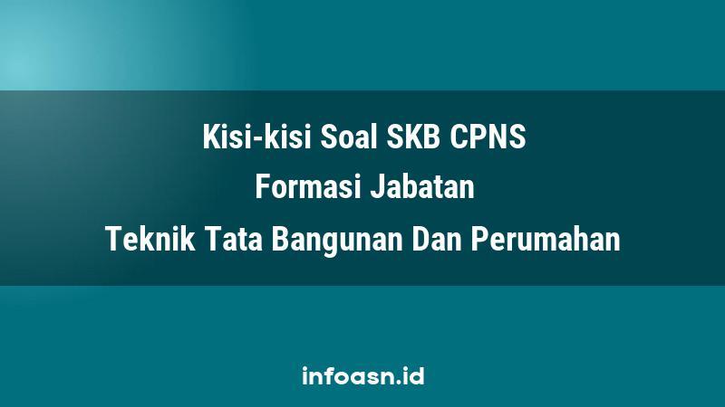 Kisi-Kisi Soal SKB CPNS Formasi Teknik Tata Bangunan Dan Perumahan Terampil